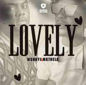Mshayi & Mr Thela – Lovely