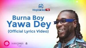 Burna Boy - Yawa Dey (Lyrics Video)