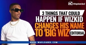 3 Things That Could Happen If Wizkid Changes His Name To