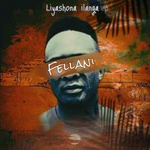 Fellani – Liyashona ilanga ft PuleNP Rsa
