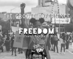 The Groove Experience – Freedom Ft. Kay Kay