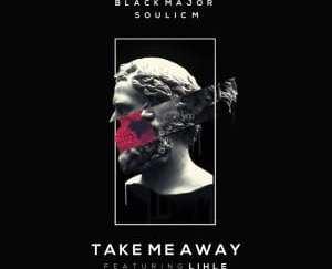 Black Major, Soulic M, Lihle – Take Me Away (Instrumental Mix)