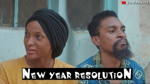 Yawa Skits - New Year Resolution (Comedy Video)