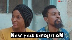 Yawa Skits - New Year Resolution (Comedy Video)