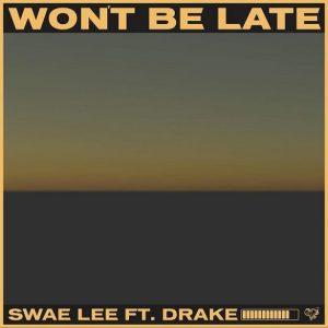 Swae Lee – Won't Be Late Ft. Drake