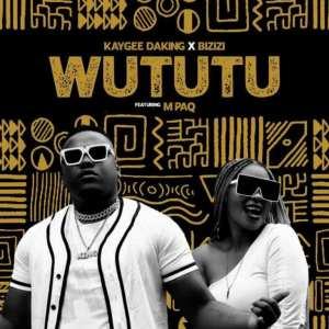 Kaygee Daking & Bizizi – Wututu Ft. M PAQ