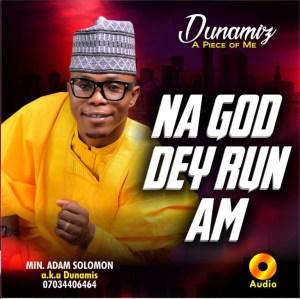 ALBUM: Minister Adam Solomon – Na God Dey Run Am