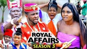 Royal Affairs Season 3 (2020 Nollywood Movie)