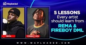 5 Lessons Every Artist Should Learn From Rema and Fireboy DML (A MUST READ)