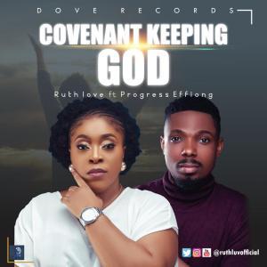 Ruth Love – Covenant Keeping God ft Progress Effiong