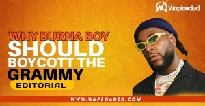 Why Burna Boy Should Boycott The Grammy - Editorial