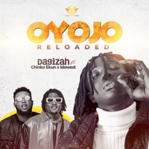 Dagizah Ft. Chinko Ekun & Idowest – Oyojo Reloaded