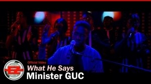 Minister GUC – What He Says (Video)