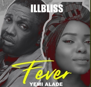 ILLBLISS - Fever Ft. Yemi Alade