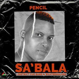 Pencil – Sa'Bala Ft District Cue Band & WaaterMalone
