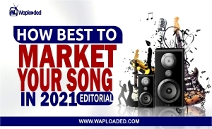 How Best To Market Your Song In 2021 - Editorial