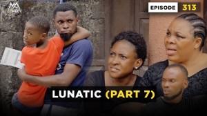 Mark Angel – Lunatic: Part 7 (Episode 313) (Comedy Video)