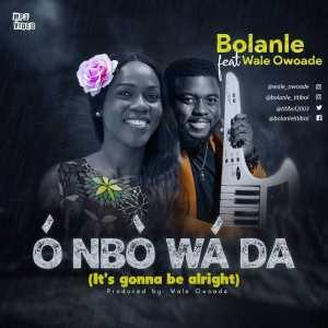 Bolanle – O Nbo Wada ft. Wale Owoade