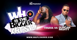 Timaya VS Duncan Mighty, Who Is The Bigger Artist?