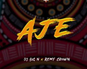 DJ Big N – Aje ft Remy Crown