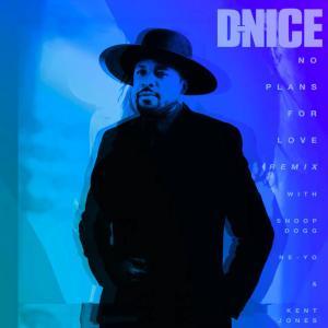 DJ D-Nice Ft. Snoop Dogg, Ne-Yo & Kent Jones – No Plans For Love (Remix)