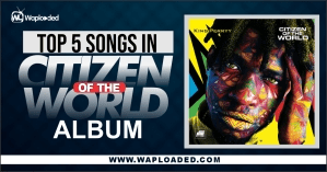 "Top 5 Songs On King Perryy ""Citizen Of The World"" Album"
