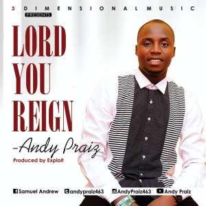 Andy Praiz – Lord You Reign