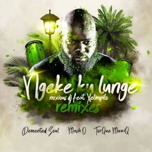Noxious DJ Ft. Xelimpilo – Ngeke Ku Lunge (Mash.O Herb Remix)