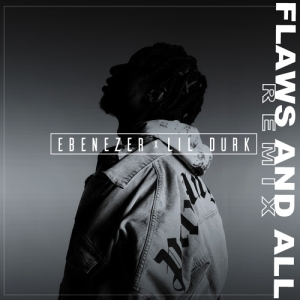 Ebenezer Ft. Lil Durk - Flaws And All (Remix)