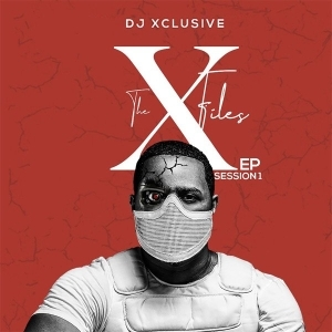 DJ Xclusive – The XFiles EP (Session 1)