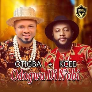 Otigba Agulu – Odogwu Di N'Obi ft. Kcee