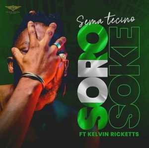 Sema Tecino – Soro Soke ft. Kelvin Ricketts (Video)
