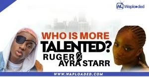 Ruger VS Ayra Starr, Who Is More Talented?