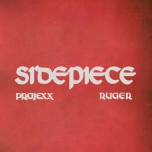 Projexx – Sidepiece ft. Ruger