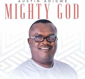 Austin Adigwe – Mighty God