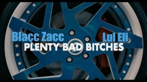 Blacc Zacc Feat. Lul Eli - Plenty Bad Bitches (Video)