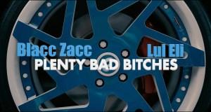 Blacc Zacc Feat. Lul Eli - Plenty Bad Bitches (Video)
