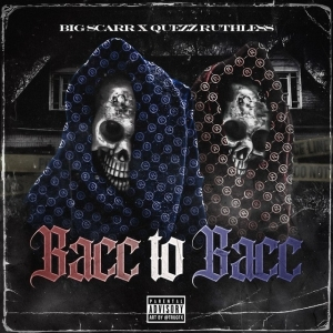 Big Scarr & Quezz Ruthless – Bacc To Bacc
