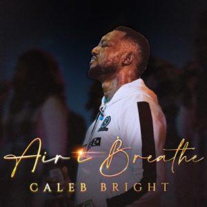 Caleb Bright – The Air I Breathe