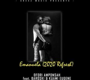 Ofori Amponsah – Emmanuela (2020 Refresh) Ft Kuami Eugene & Baroski