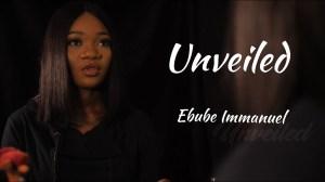Ebube Immanuel – Unveiled (Video)