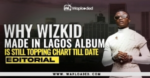 Why Wizkid Made In Lagos Album Is Still Topping Charts - Editorial