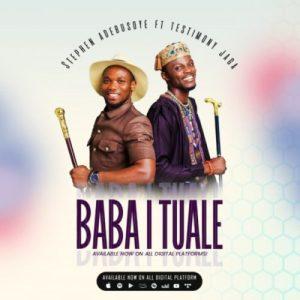 Stephen Adebusoye – Baba I Tuale ft. Testimony Jaga