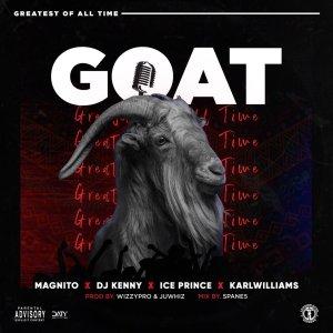Magnito X DJ Kenny X Ice Prince X KarlWilliams – GOAT