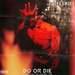 Kweku Smoke – Do or Die