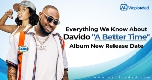 "Everything we know about Davido ""A Better Time"" album new release date"