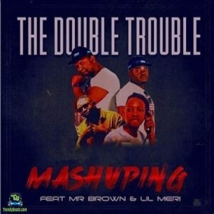 Double Trouble – Mashuping Ft. Mr Brown & Lil Meri (Video)
