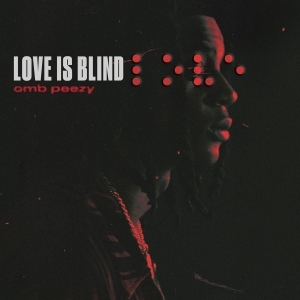 OMB Peezy – Love Is Blind