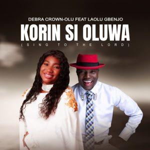 Debra Crown-Olu – Korin Si Oluwa ft. Laolu Gbenjo