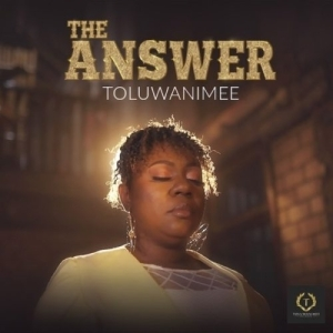 Toluwanimee – The Answer